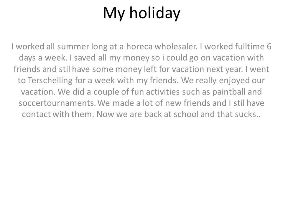 My holiday I worked all summer long at a horeca wholesaler.