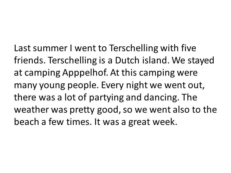 Last summer I went to Terschelling with five friends.