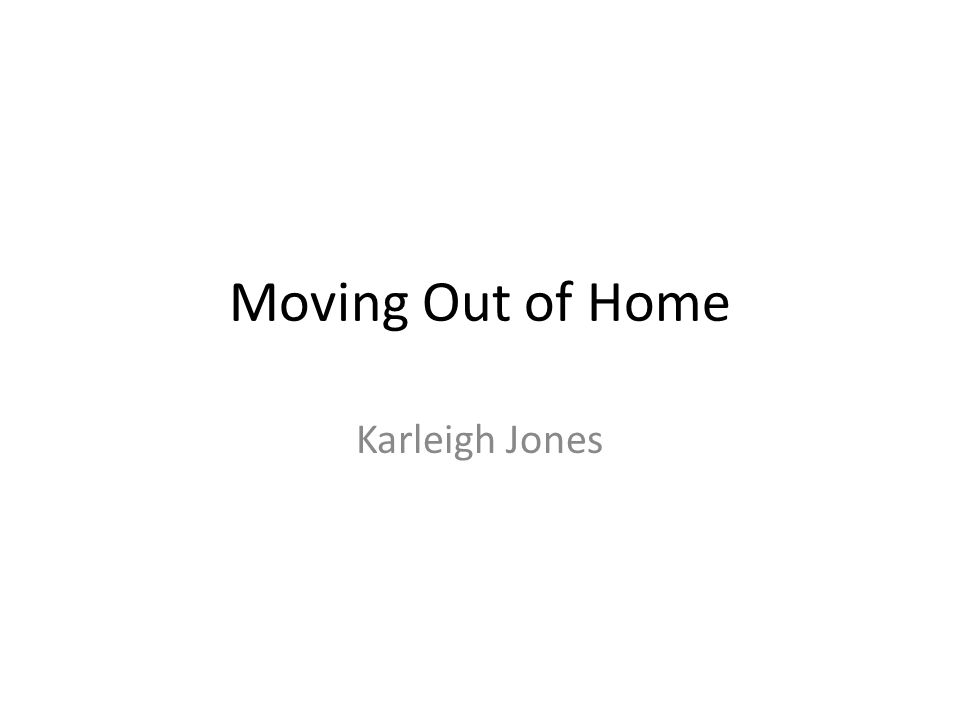 Moving Out of Home Karleigh Jones