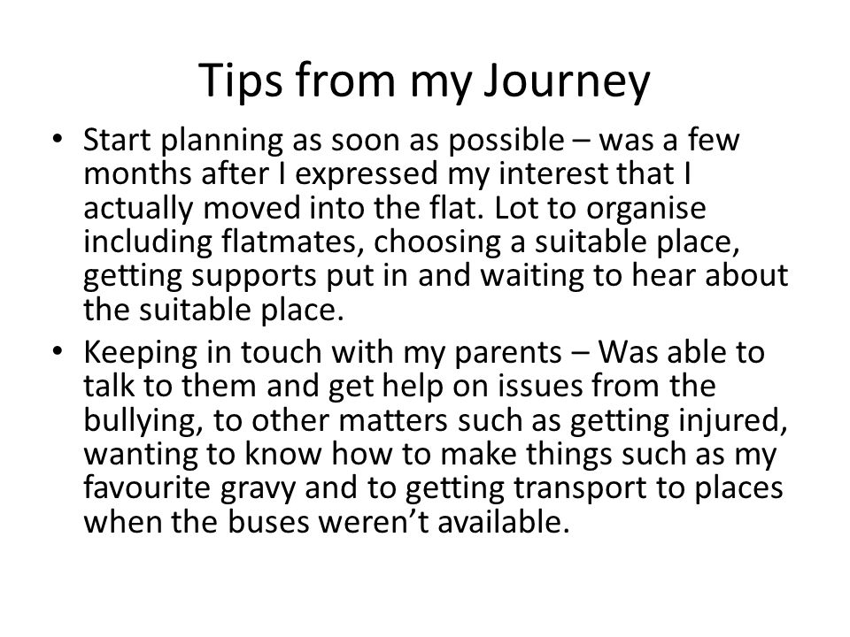 Tips from my Journey Start planning as soon as possible – was a few months after I expressed my interest that I actually moved into the flat.
