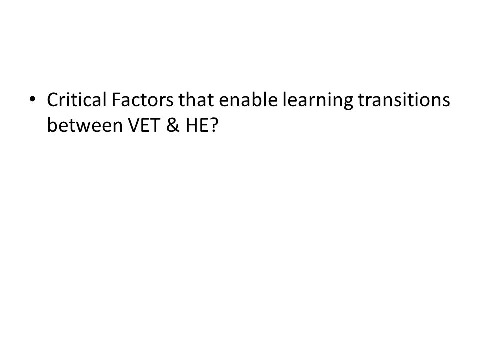 Critical Factors that enable learning transitions between VET & HE?