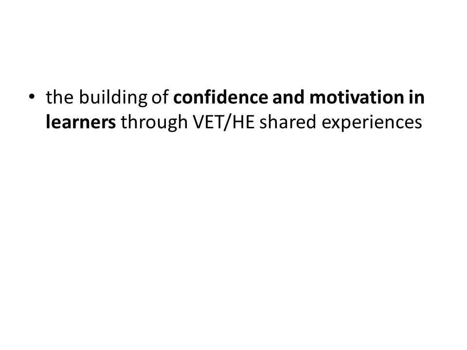 the building of confidence and motivation in learners through VET/HE shared experiences