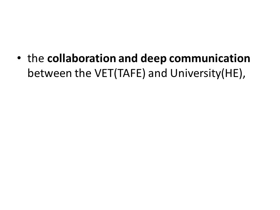 the collaboration and deep communication between the VET(TAFE) and University(HE),