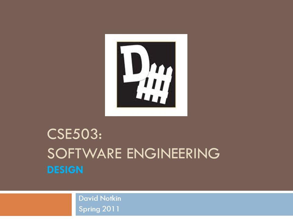CSE503: SOFTWARE ENGINEERING DESIGN David Notkin Spring 2011