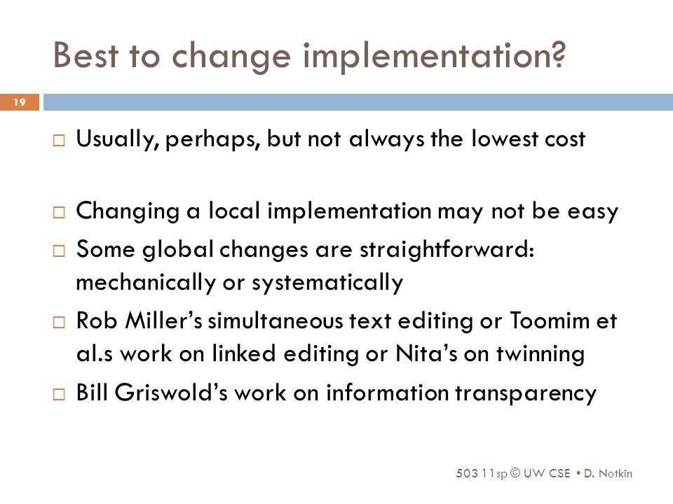 503 11sp © UW CSE D. Notkin 19 Best to change implementation.