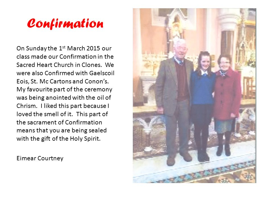 On Sunday the 1 st March 2015 our class made our Confirmation in the Sacred Heart Church in Clones.