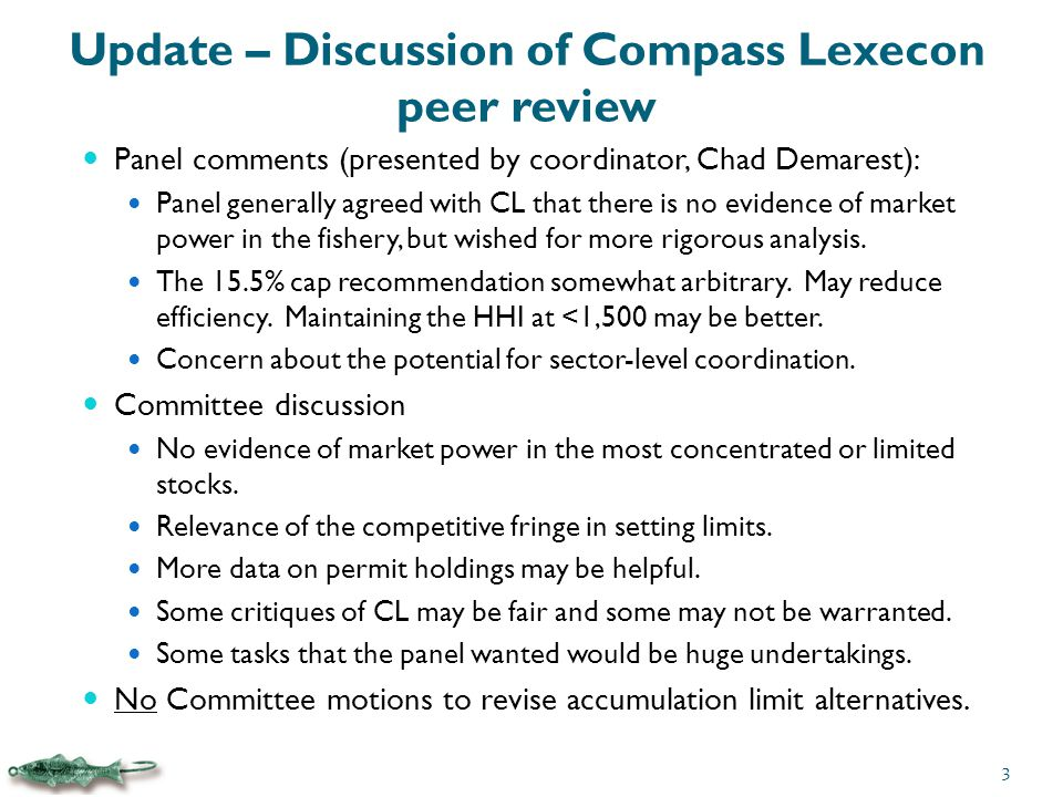 Update – Discussion of Compass Lexecon peer review Panel comments (presented by coordinator, Chad Demarest): Panel generally agreed with CL that there is no evidence of market power in the fishery, but wished for more rigorous analysis.