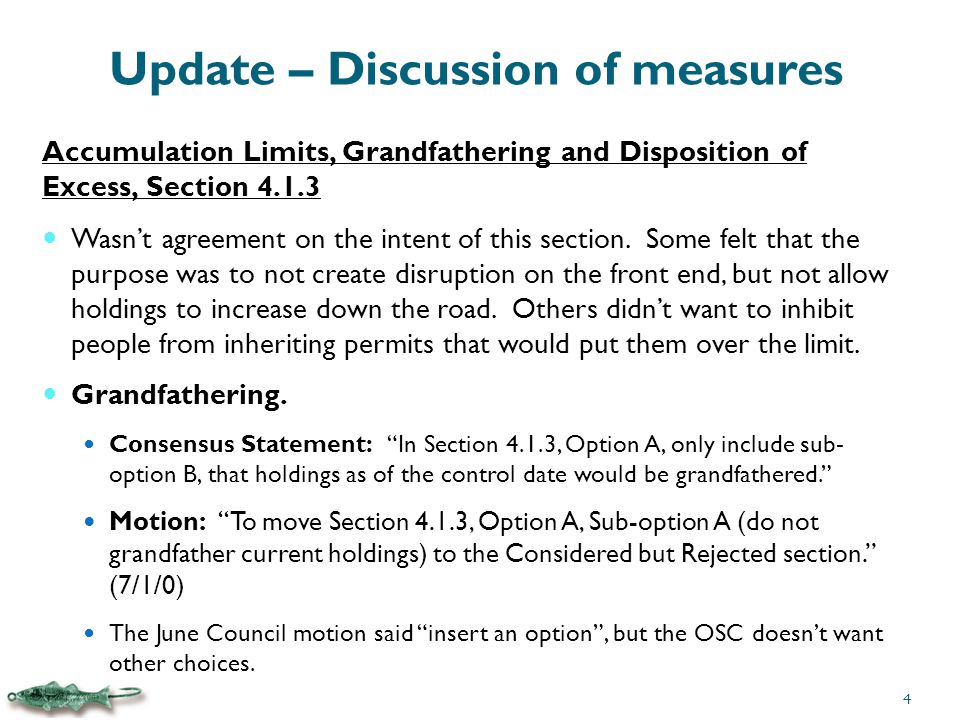 Update – Discussion of measures Accumulation Limits, Grandfathering and Disposition of Excess, Section 4.1.3 Wasn't agreement on the intent of this section.