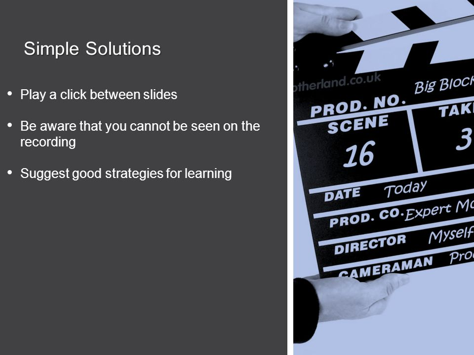 Simple Solutions Play a click between slides Be aware that you cannot be seen on the recording Suggest good strategies for learning