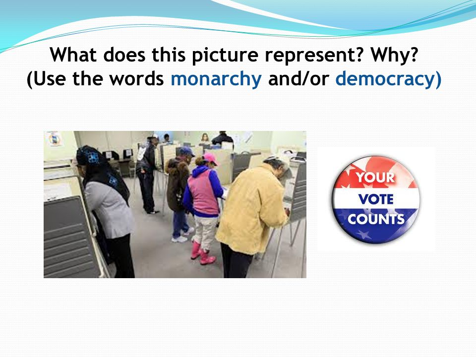 What does this picture represent? Why? (Use the words monarchy and/or democracy)