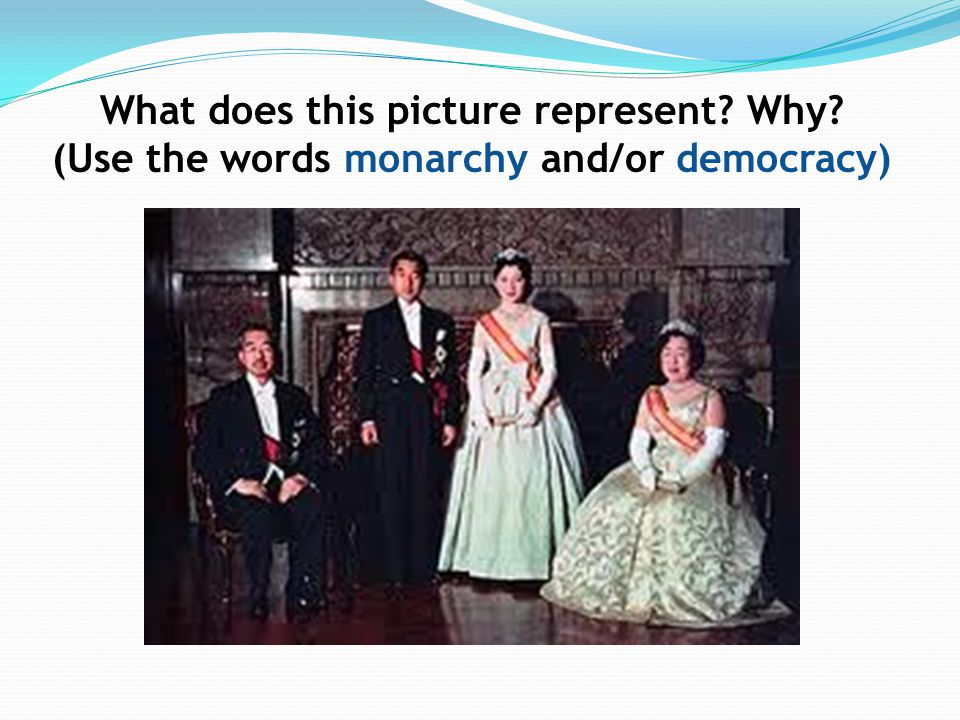 What does this picture represent Why (Use the words monarchy and/or democracy)