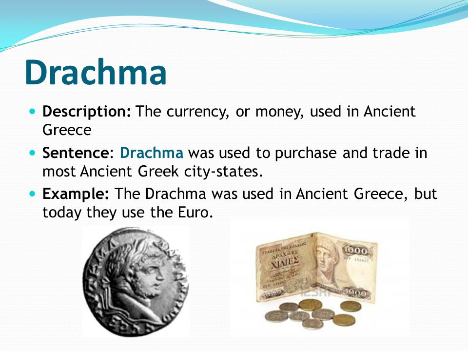 Drachma Description: The currency, or money, used in Ancient Greece Sentence: Drachma was used to purchase and trade in most Ancient Greek city-states