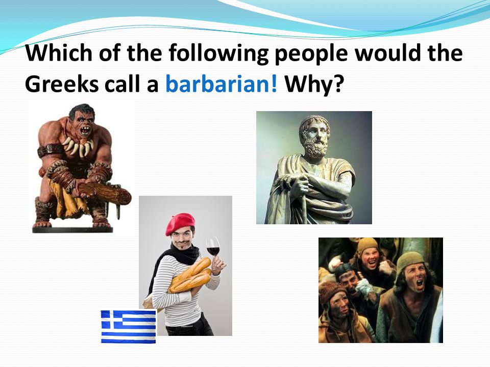 Which of the following people would the Greeks call a barbarian! Why