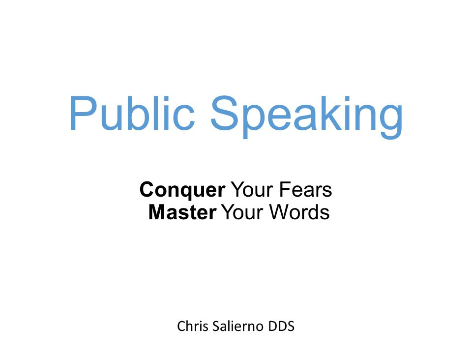 Public Speaking Conquer Your Fears Master Your Words Chris Salierno DDS