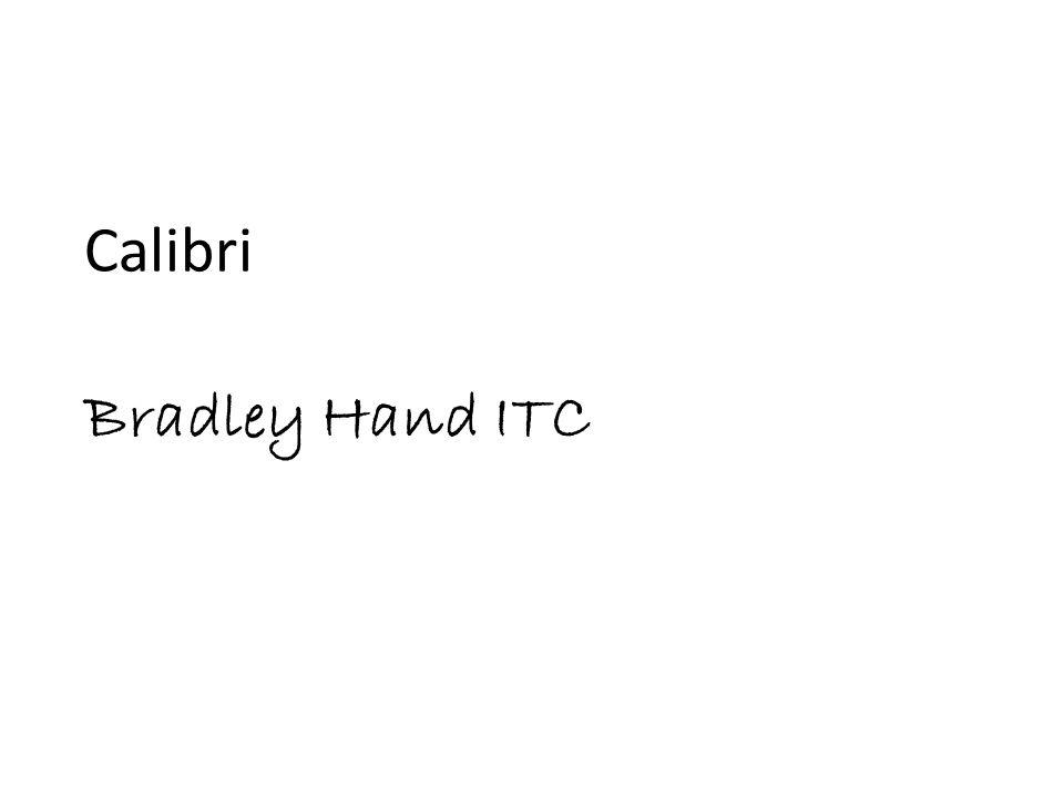 Calibri Bradley Hand ITC