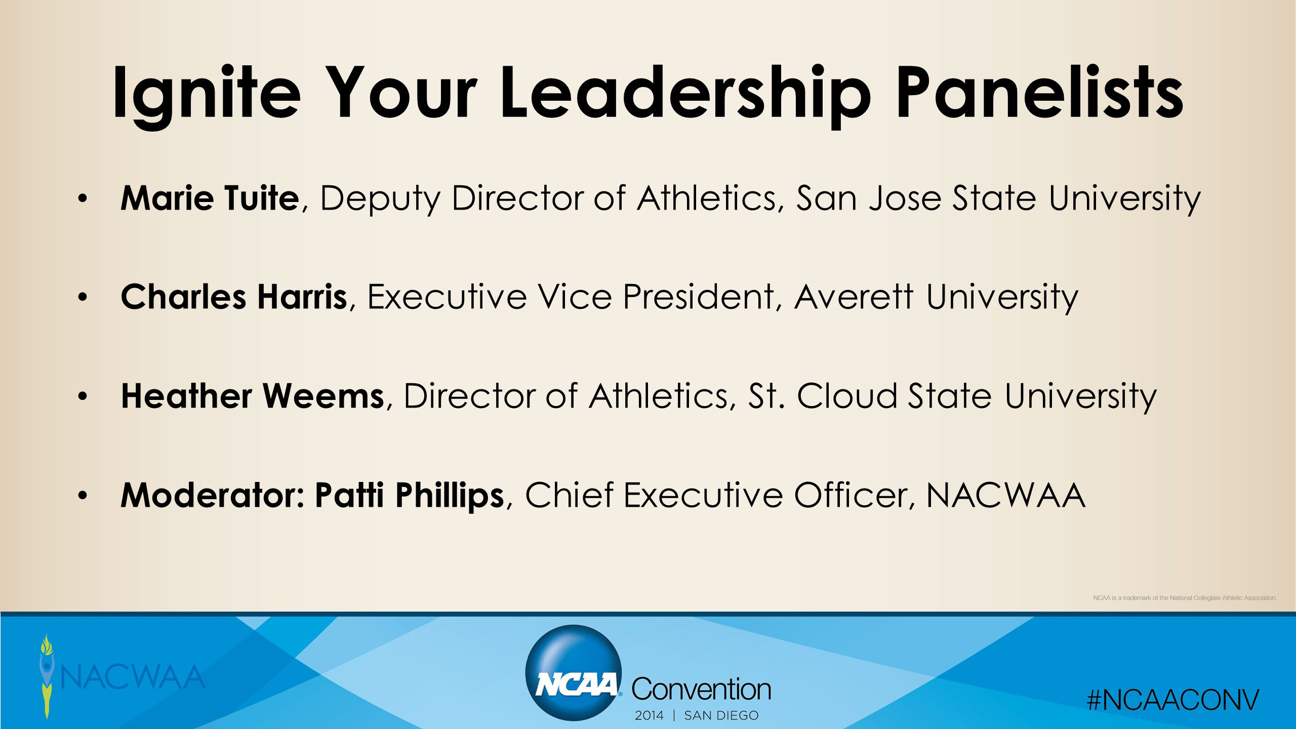 Ignite Your Leadership Panelists Marie Tuite, Deputy Director of Athletics, San Jose State University Charles Harris, Executive Vice President, Averet