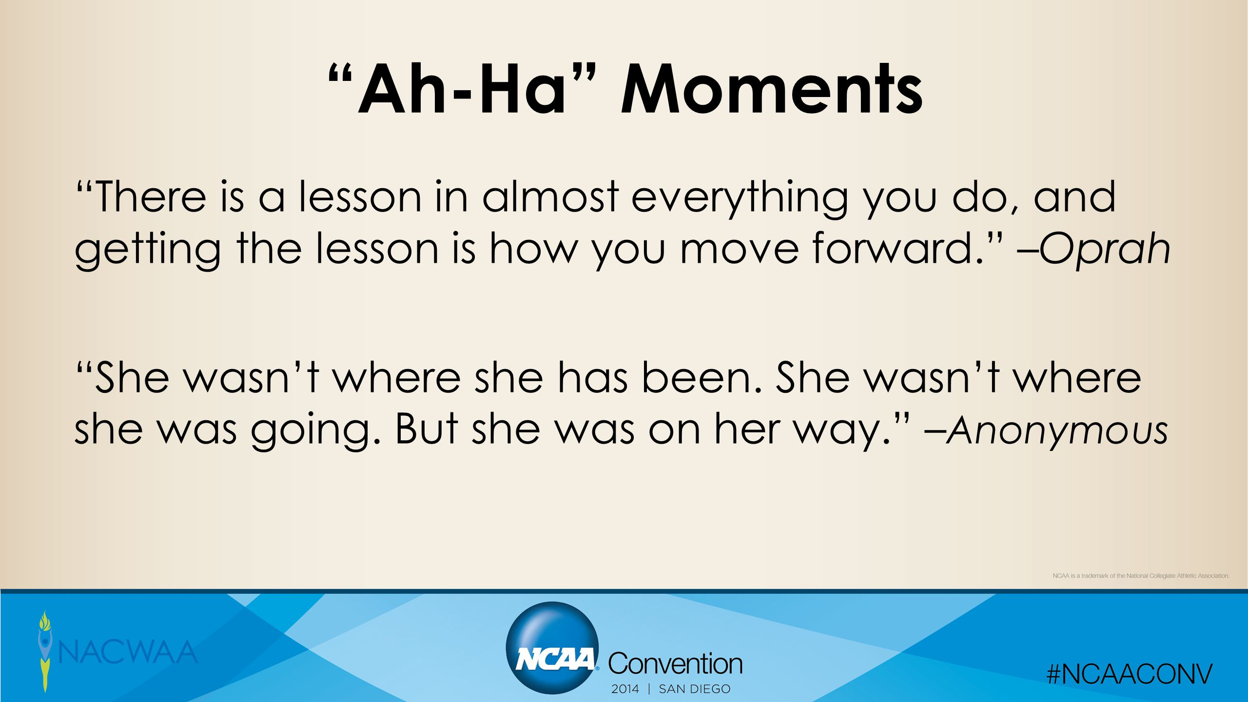 """""""Ah-Ha"""" Moments """"There is a lesson in almost everything you do, and getting the lesson is how you move forward."""" –Oprah """"She wasn't where she has been"""