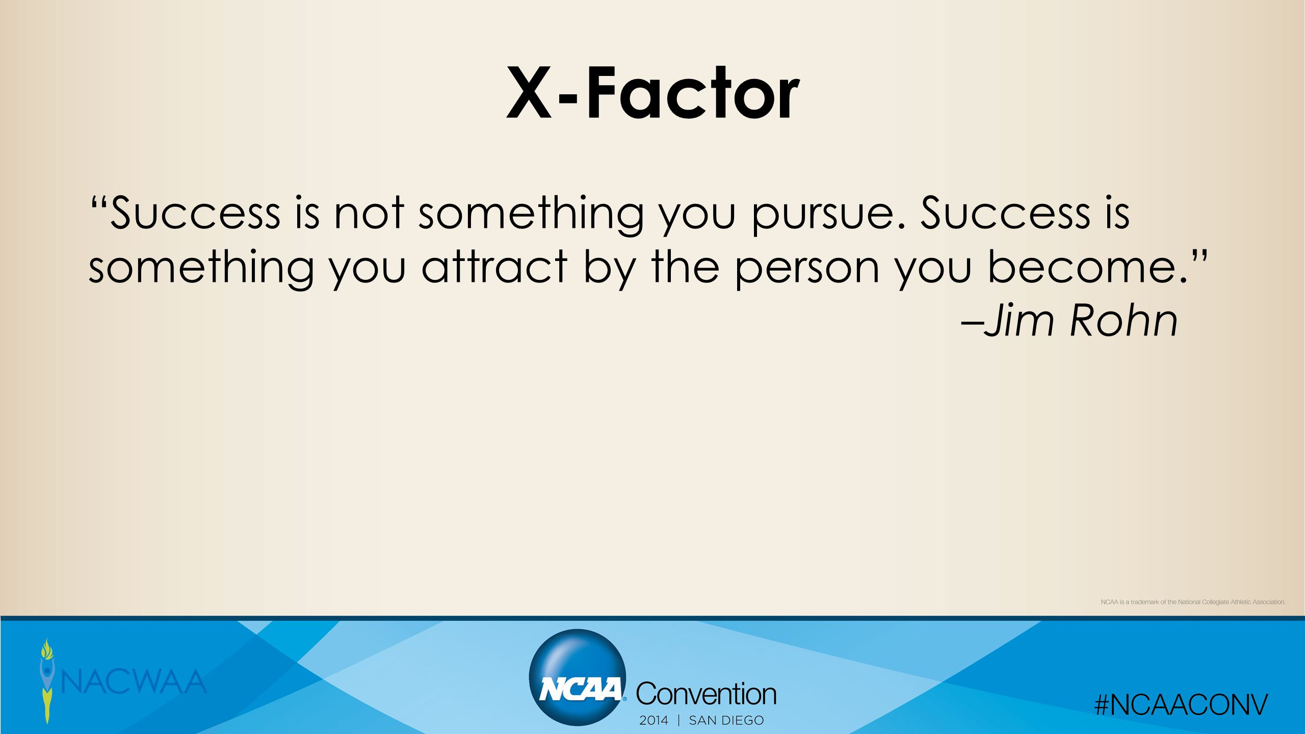 """X-Factor """"Success is not something you pursue. Success is something you attract by the person you become."""" –Jim Rohn"""