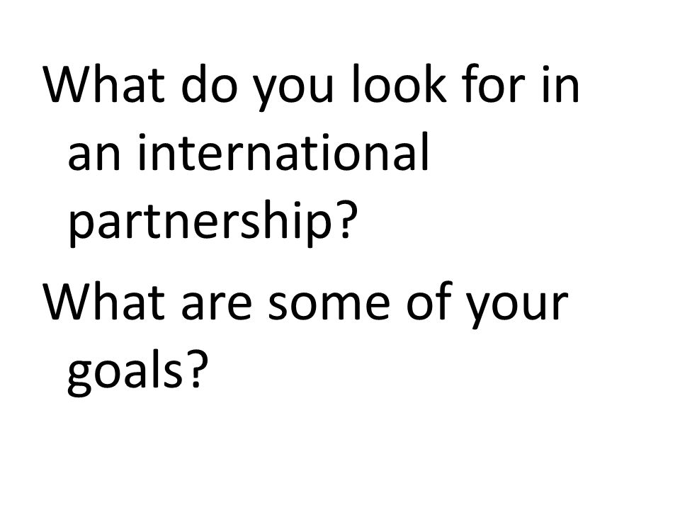 What do you look for in an international partnership? What are some of your goals?
