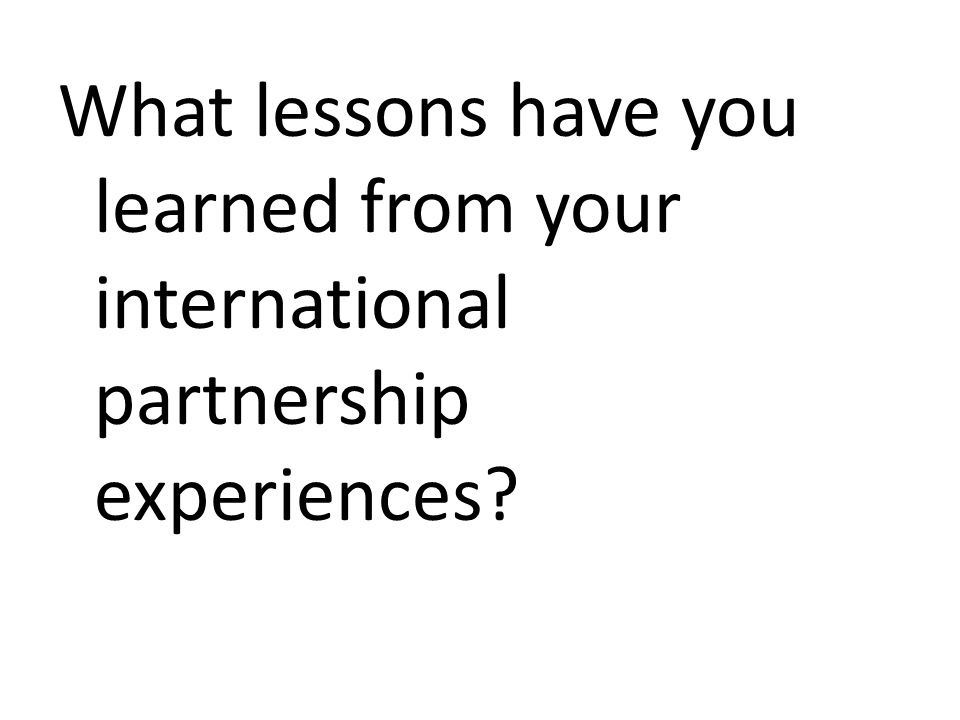 What lessons have you learned from your international partnership experiences?