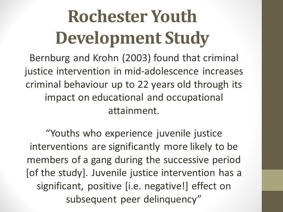 Rochester Youth Development Study Bernburg and Krohn (2003) found that criminal justice intervention in mid-adolescence increases criminal behaviour u