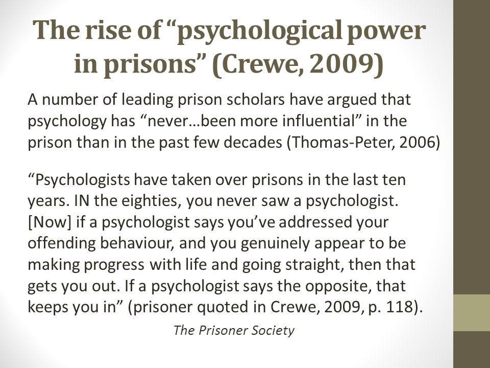 """The rise of """"psychological power in prisons"""" (Crewe, 2009) A number of leading prison scholars have argued that psychology has """"never…been more influe"""