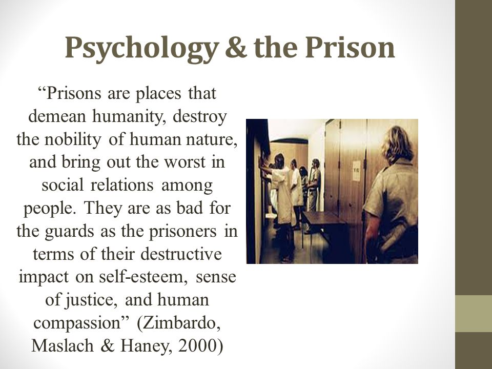 """Psychology & the Prison """"Prisons are places that demean humanity, destroy the nobility of human nature, and bring out the worst in social relations am"""