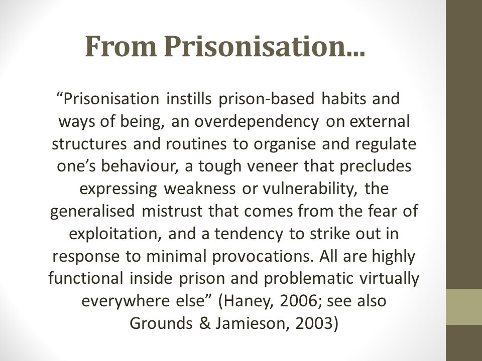 """From Prisonisation... """"Prisonisation instills prison-based habits and ways of being, an overdependency on external structures and routines to organise"""