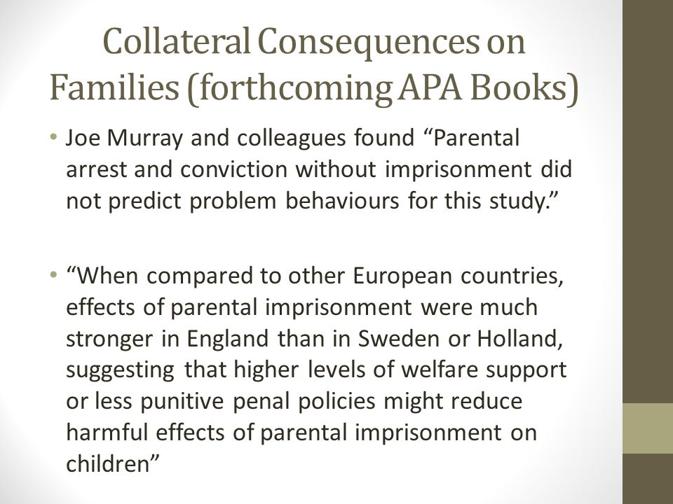 """Joe Murray and colleagues found """"Parental arrest and conviction without imprisonment did not predict problem behaviours for this study."""" """"When compare"""