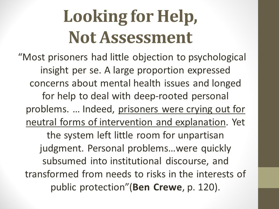 """Looking for Help, Not Assessment """"Most prisoners had little objection to psychological insight per se. A large proportion expressed concerns about men"""
