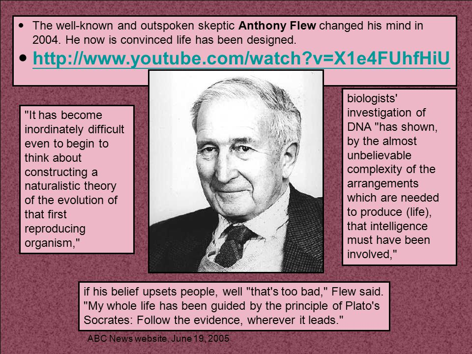 The well-known and outspoken skeptic Anthony Flew changed his mind in 2004. He now is convinced life has been designed. http://www.youtube.com/watch?v