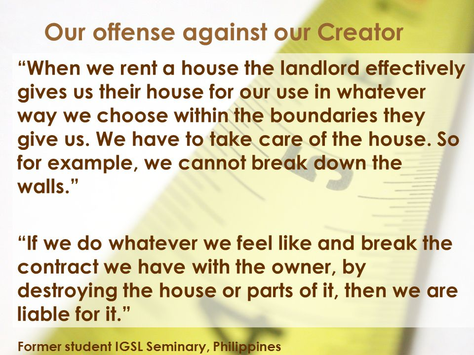 """When we rent a house the landlord effectively gives us their house for our use in whatever way we choose within the boundaries they give us. We have"