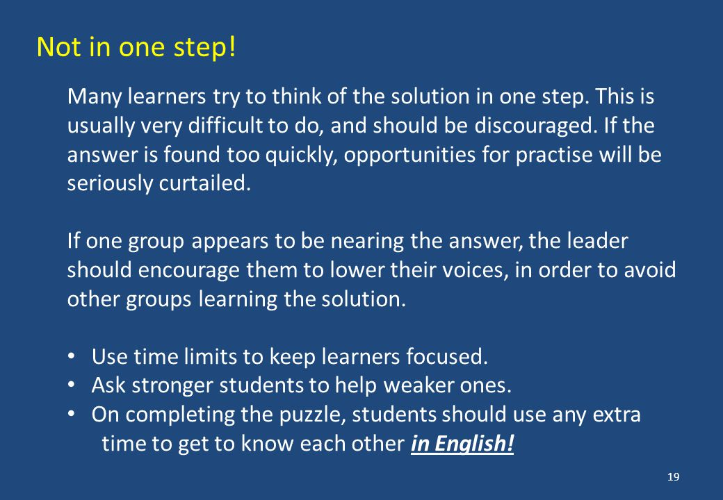 Many learners try to think of the solution in one step.