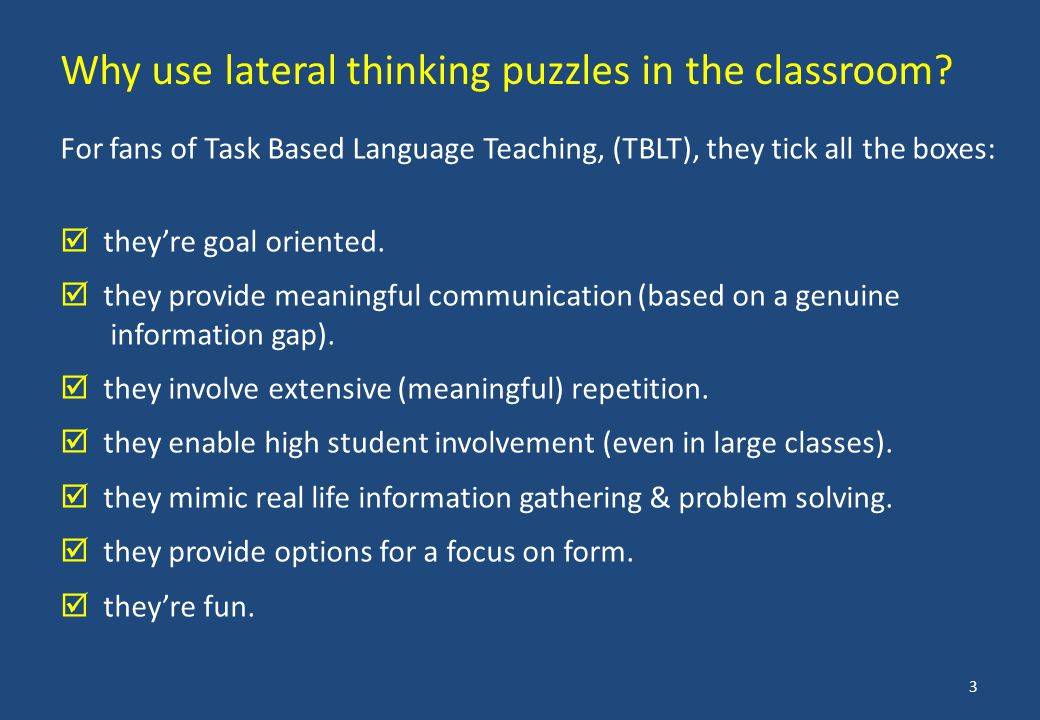 For fans of Task Based Language Teaching, (TBLT), they tick all the boxes:  they're goal oriented.