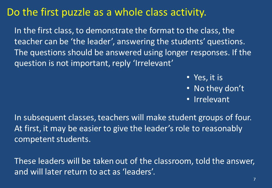 In the first class, to demonstrate the format to the class, the teacher can be 'the leader', answering the students' questions.