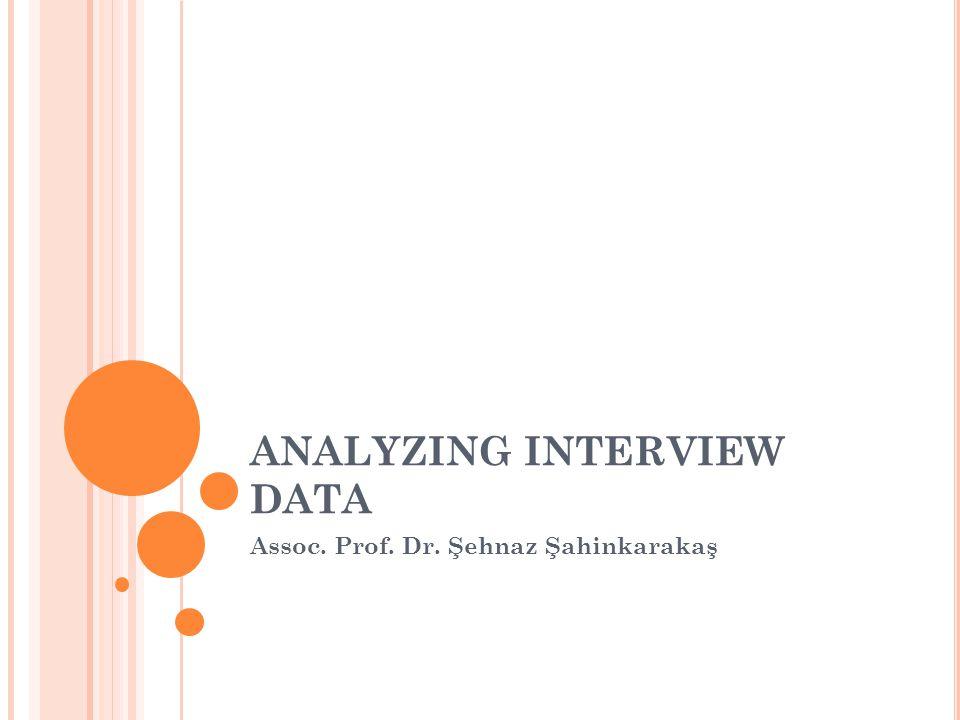 ANALYZING INTERVIEW DATA Assoc. Prof. Dr. Şehnaz Şahinkarakaş
