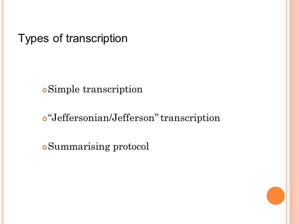 "Types of transcription Simple transcription ""Jeffersonian/Jefferson"" transcription Summarising protocol"