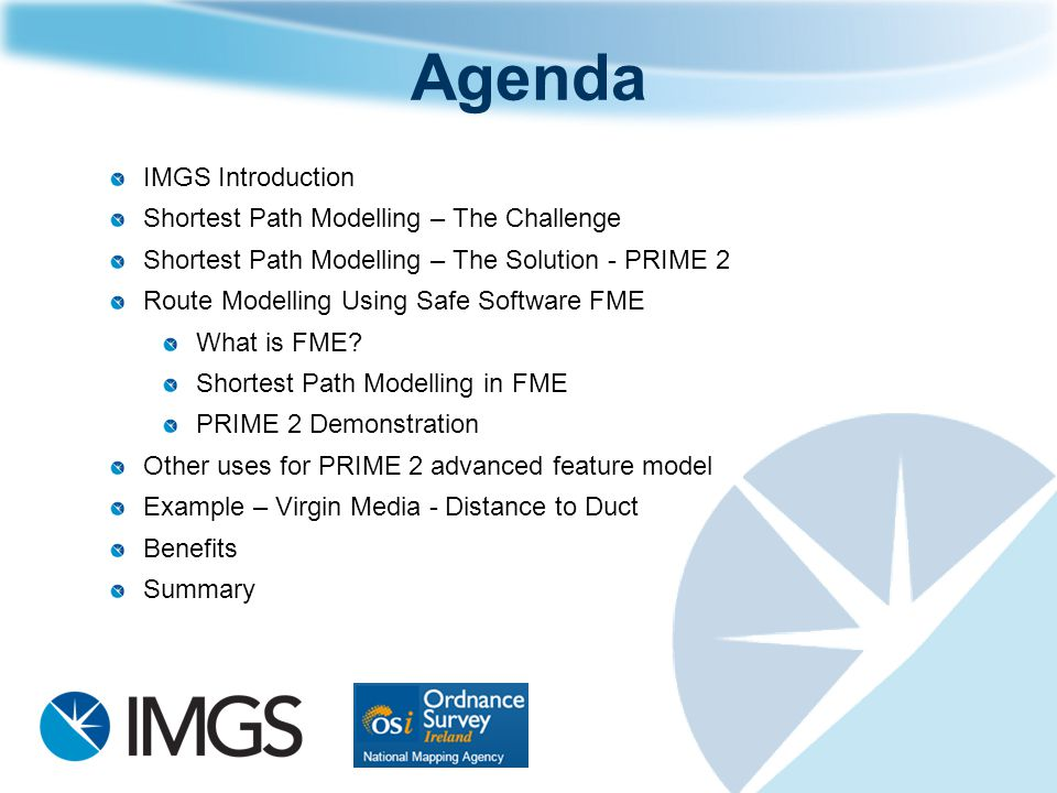 IMGS Introduction Shortest Path Modelling – The Challenge Shortest Path Modelling – The Solution - PRIME 2 Route Modelling Using Safe Software FME Wha