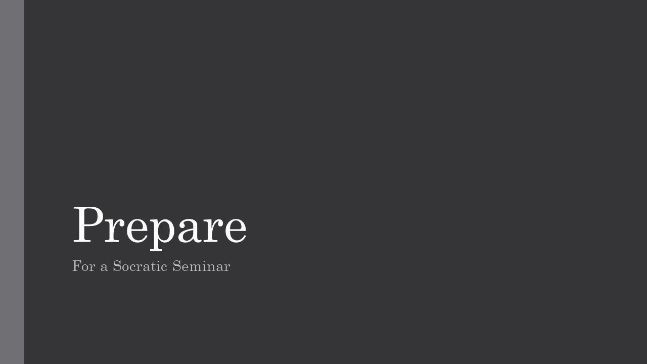 Prepare For a Socratic Seminar