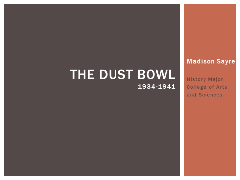 Madison Sayre History Major College of Arts and Sciences THE DUST BOWL 1934-1941
