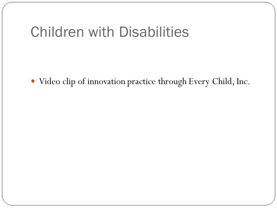 Children with Disabilities Video clip of innovation practice through Every Child, Inc.