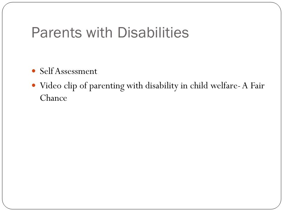 Parents with Disabilities Self Assessment Video clip of parenting with disability in child welfare- A Fair Chance