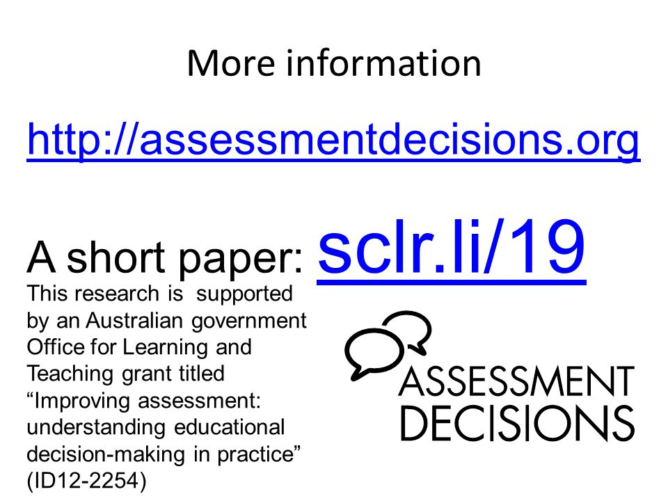 More information http://assessmentdecisions.org A short paper: sclr.li/19 sclr.li/19 This research is supported by an Australian government Office for