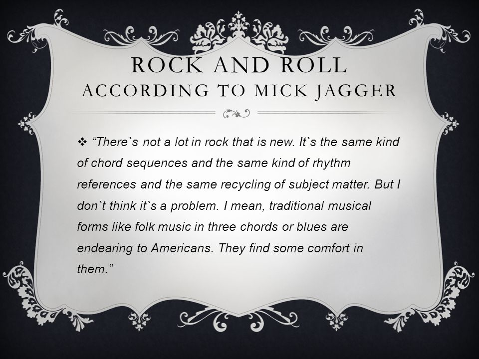 ROCK AND ROLL ACCORDING TO MICK JAGGER  There`s not a lot in rock that is new.