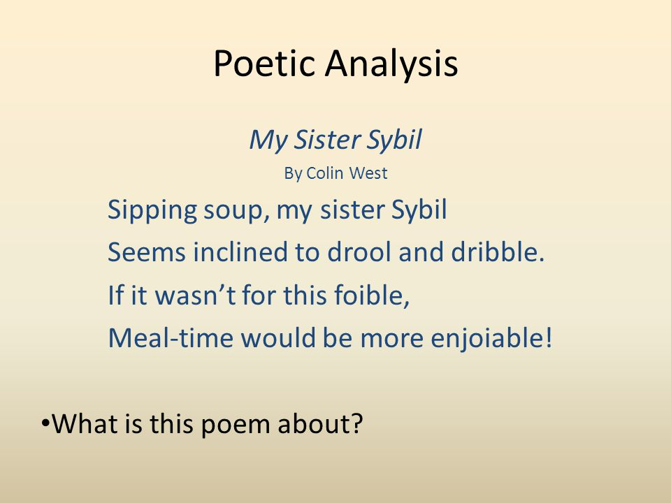 Poetic Analysis My Sister Sybil By Colin West Sipping soup, my sister Sybil Seems inclined to drool and dribble.