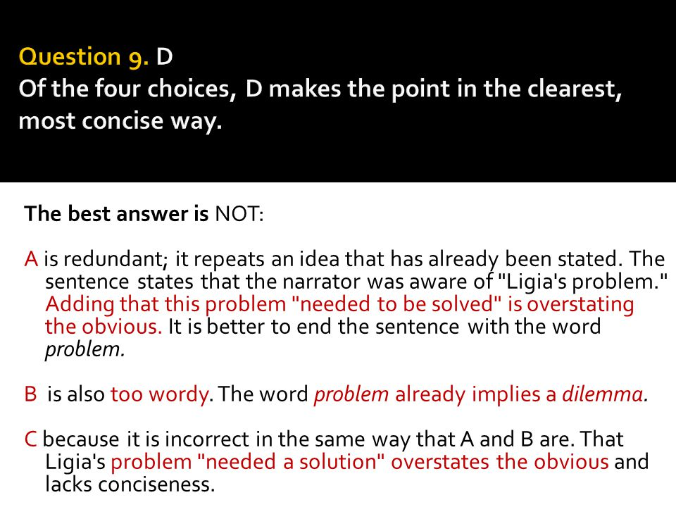The best answer is NOT: A is redundant; it repeats an idea that has already been stated. The sentence states that the narrator was aware of