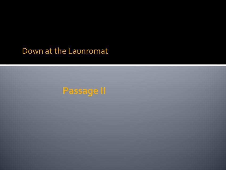 Down at the Launromat Passage II