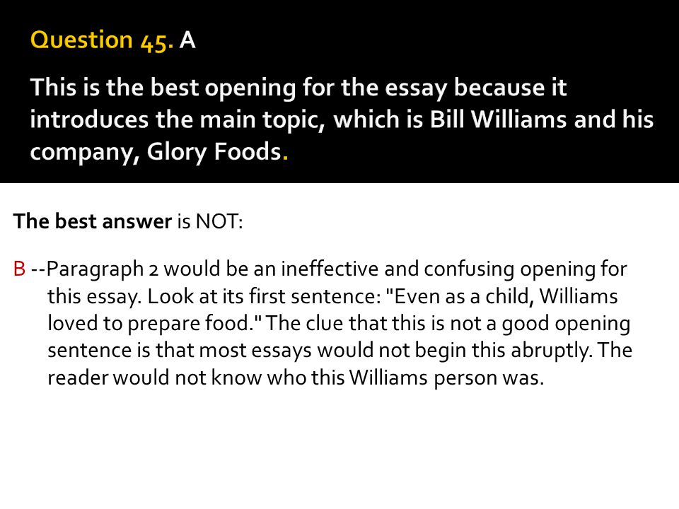 The best answer is NOT: B --Paragraph 2 would be an ineffective and confusing opening for this essay. Look at its first sentence:
