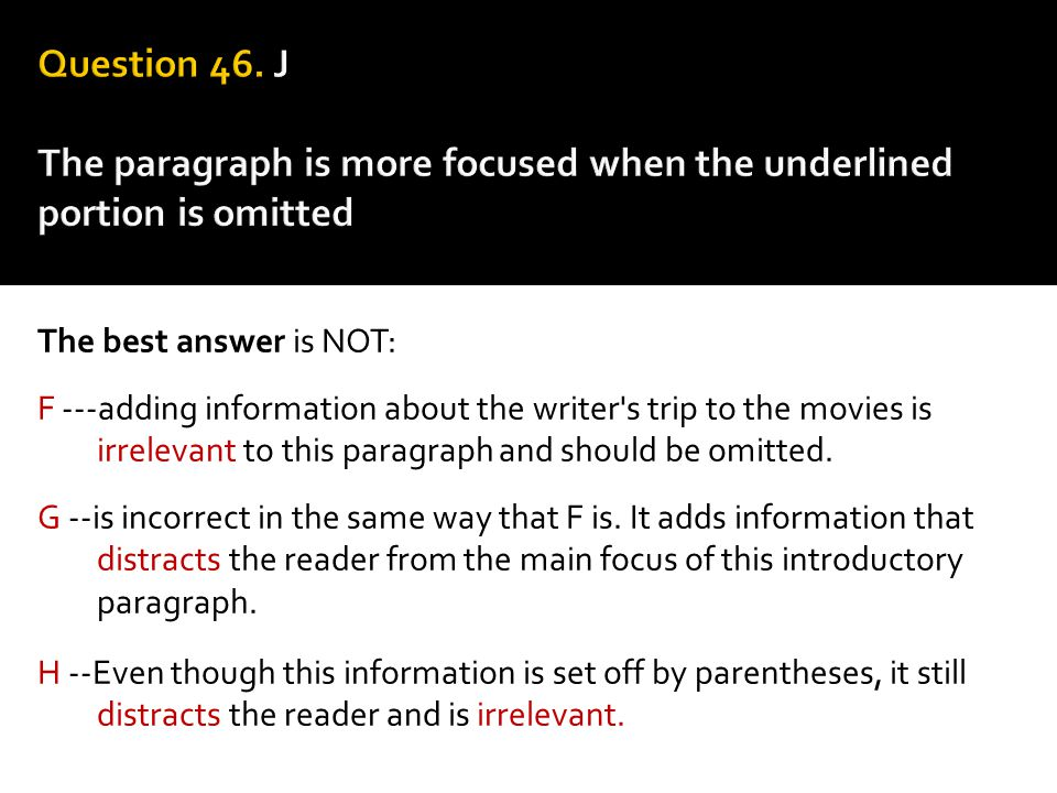 The best answer is NOT: F ---adding information about the writer's trip to the movies is irrelevant to this paragraph and should be omitted. G --is in