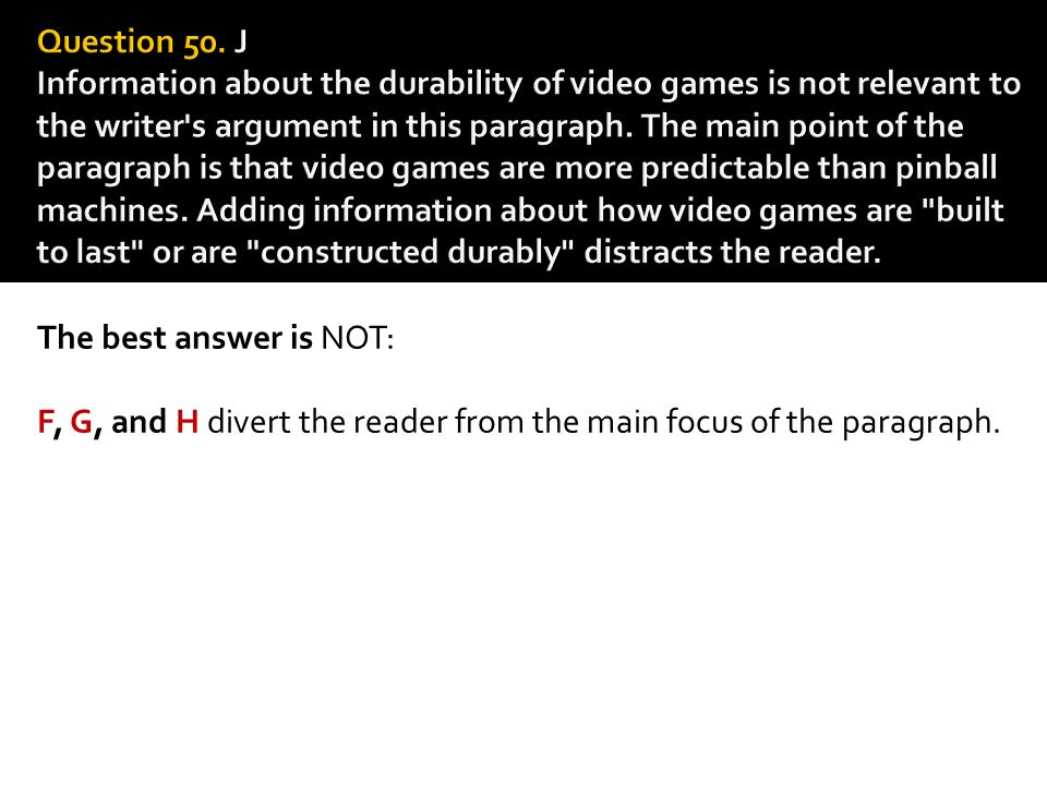 The best answer is NOT: F, G, and H divert the reader from the main focus of the paragraph.